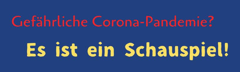 Gefährliche Corona-Pandemie? Es ist ein Schauspiel!
